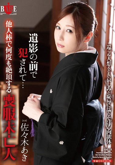 [HBAD-328] Violated In Front Of Her Dead Husband's Portrait… Mourning Dress Widow Cums Endless For A Stranger's Cock Aki Sasaki
