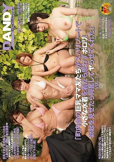 """DANDY-655 """"The Big Tits Mamas From The Town Hall Association Were Wearing Teeny Tiny Swimsuits At This Spa Resort And Now They Were Nip Slipping Like Crazy! When I Showed Them My Hard On They Got Super Excited And Let Me Fuck Them"""" vol. 1"""